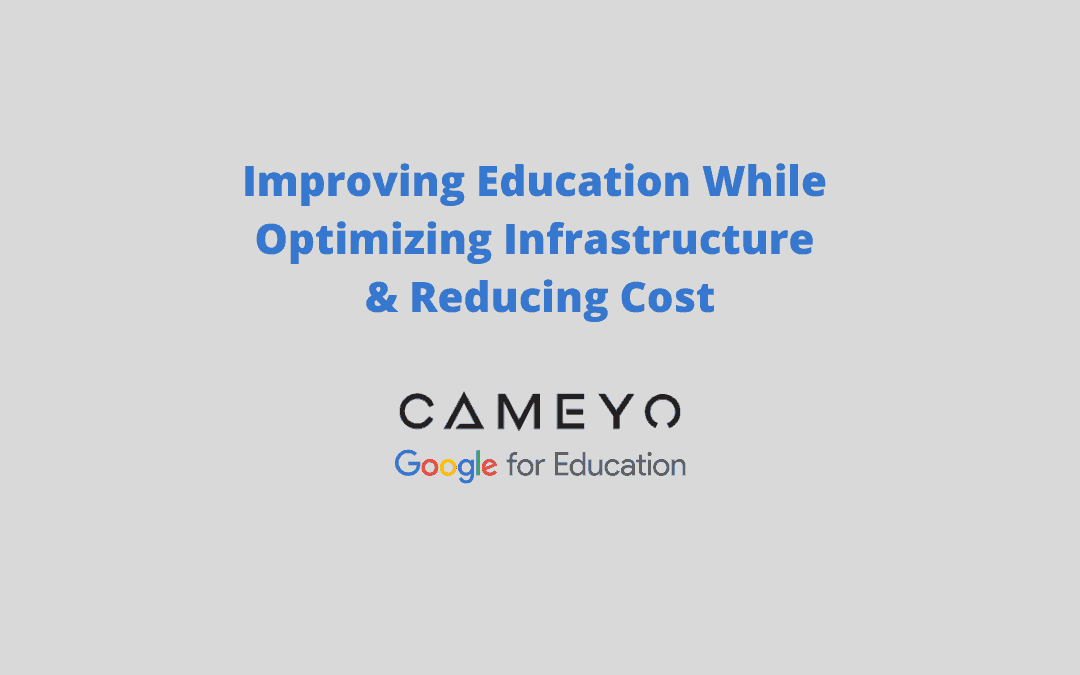 Improving the Education Experience While Optimizing Infrastructure & Reducing Cost