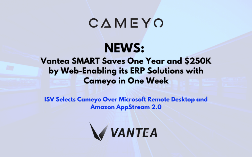 Vantea SMART Saves One Year and $250K by Web-Enabling its ERP Solutions with Cameyo in One Week