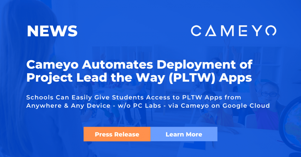 Cameyo Automates the Deployment of Project Lead the Way (PLTW) Applications for Schools & Districts